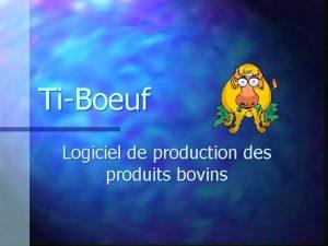 TiBoeuf Logiciel de production des produits bovins Logiciel