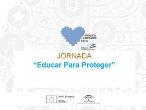 JORNADA Educar Para Proteger NUEVAS TECNOLOGAS Las nuevas