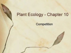 Plant Ecology Chapter 10 Competition Competition Reduction in