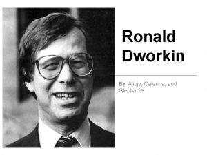 Ronald Dworkin By Alicja Caterina and Stephanie Biography