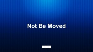 Not Be Moved We will not be moved