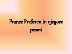 France Preeren in njegove pesmi Izberi temo in