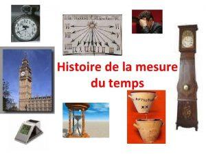 Histoire de la mesure du temps Les temps