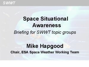 SWWT Space Situational Awareness Briefing for SWWT topic