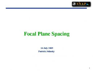Focal Plane Spacing 14 July 2005 Patrick Jelinsky