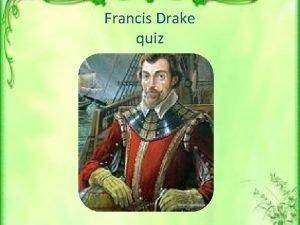 Francis Drake quiz 1 Francis Drake was a