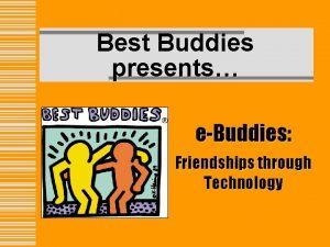 Best Buddies presents eBuddies Friendships through Technology What