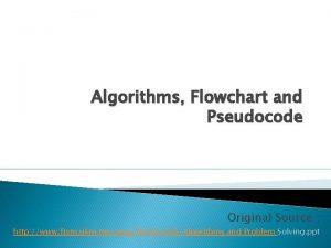 Algorithms Flowchart and Pseudocode Original Source http www