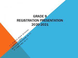 GRADE 9 REGISTRATION PRESENTATION 2020 2021 J L