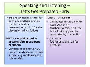 Speaking and Listening Lets Get Prepared Early There