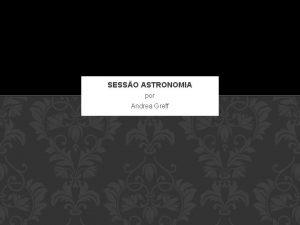 SESSO ASTRONOMIA por Andrea Greff GALILEU por MANH