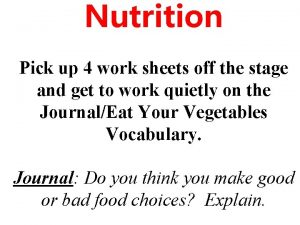 Nutrition Pick up 4 work sheets off the