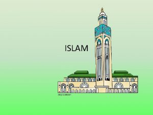 ISLAM EARLY BEGINNINGS A prophet named Muhammad was
