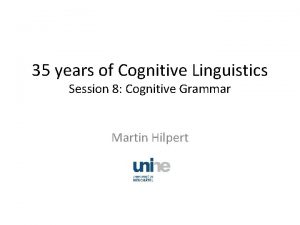 35 years of Cognitive Linguistics Session 8 Cognitive