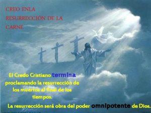 CREO ENLA RESURRECCIN DE LA CARNE El Credo