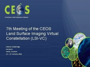 Committee on Earth Observation Satellites 7 th Meeting