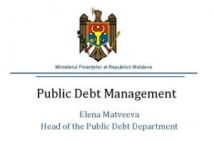 Ministerul Finanelor al Republicii Moldova Public Debt Management