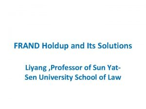 FRAND Holdup and Its Solutions Liyang Professor of