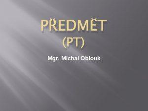 PEDMT PT Mgr Michal Oblouk PEDMT rozvjejc vtn
