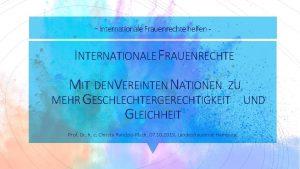 Internationale Frauenrechte helfen INTERNATIONALE F RAUENRECHTE MIT DENV