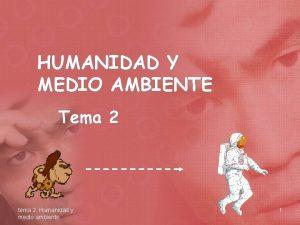 HUMANIDAD Y MEDIO AMBIENTE Tema 2 tema 2