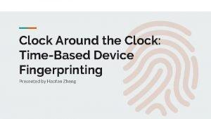 Clock Around the Clock TimeBased Device Fingerprinting Presented