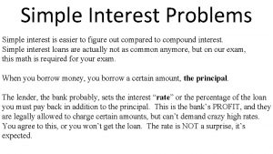 Simple Interest Problems Simple interest is easier to