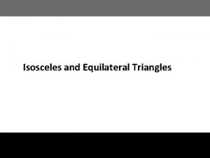 Isosceles and Equilateral Triangles Isosceles Triangles The congruent