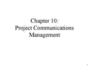 Chapter 10 Project Communications Management 1 Learning Objectives