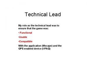 Technical Lead My role as the technical lead
