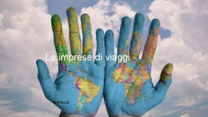 Le imprese di viaggi LE IMPRESE DI VIAGGI
