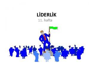 LDERLK 11 hafta Liderlik Nedir Liderlik ve ynetim