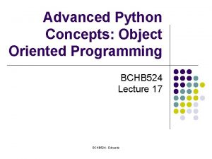 Advanced Python Concepts Object Oriented Programming BCHB 524