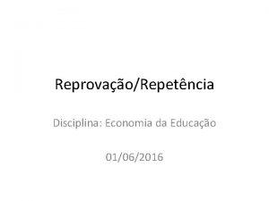 ReprovaoRepetncia Disciplina Economia da Educao 01062016 Introduo A