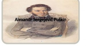 Alexandr Sergejevi Pukin Alexandr Sergejevi PUKIN 1799 1837