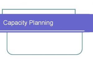 Capacity Planning Facility Planning Facility planning answers l