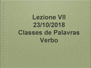 Lezione VII 23102018 Classes de Palavras Verbo VERBO