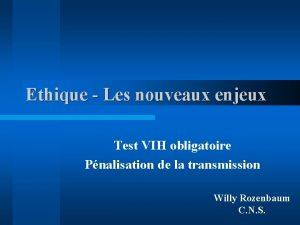 Ethique Les nouveaux enjeux Test VIH obligatoire Pnalisation