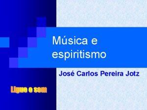 Msica e espiritismo Jos Carlos Pereira Jotz Msica