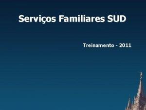 Servios Familiares SUD Treinamento 2011 Servios Familiares SUD