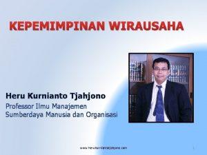 KEPEMIMPINAN WIRAUSAHA Heru Kurnianto Tjahjono Professor Ilmu Manajemen