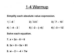 1 4 Warmup Simplify each absolute value expression