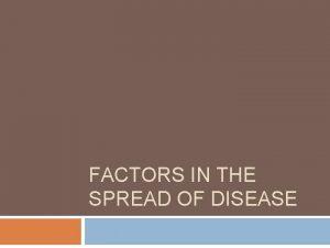 FACTORS IN THE SPREAD OF DISEASE Spread of