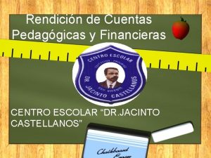 Rendicin de Cuentas Pedaggicas y Financieras CENTRO ESCOLAR