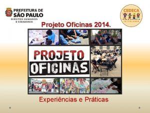 Projeto Oficinas 2014 Experincias e Prticas Projeto Oficinas