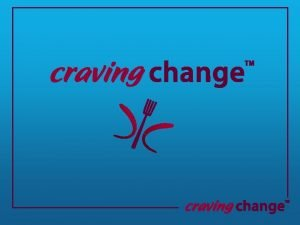 Outline Craving Change Why Its Hard to Change