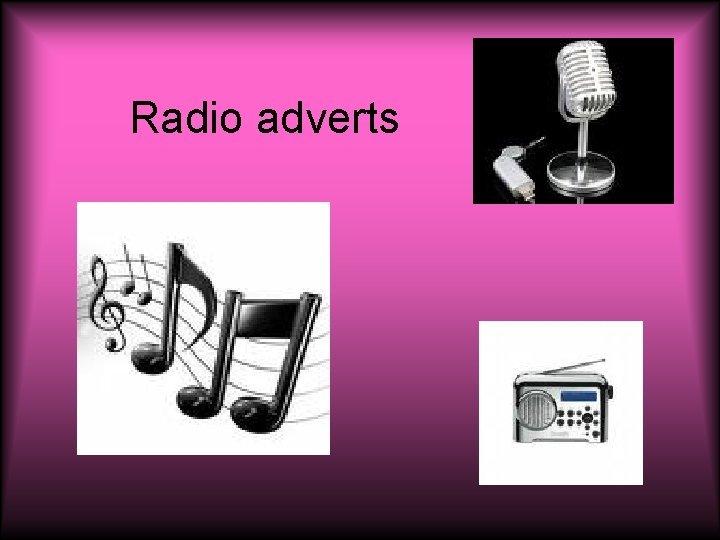 Radio adverts Radio advert Radio development began as