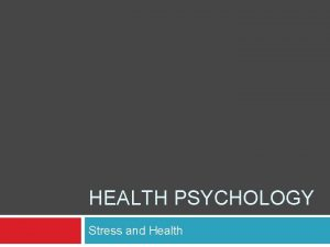 HEALTH PSYCHOLOGY Stress and Health Agenda Office Hours