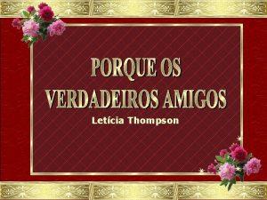 Letcia Thompson Antes eu pensava que os verdadeiros
