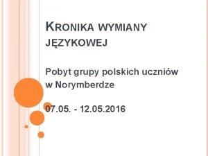 KRONIKA WYMIANY JZYKOWEJ Pobyt grupy polskich uczniw w